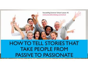 How to Tell Stories that Take People from Passive to Passionate